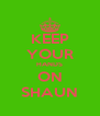 KEEP YOUR HANDS ON SHAUN - Personalised Poster A4 size