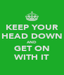 KEEP YOUR HEAD DOWN AND GET ON WITH IT - Personalised Poster A4 size