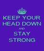 KEEP YOUR HEAD DOWN AND STAY STRONG - Personalised Poster A4 size