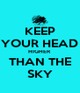 KEEP YOUR HEAD HIGHER THAN THE SKY - Personalised Poster A4 size
