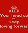 KEEP Your head up AND Keep Moving forward - Personalised Poster A4 size