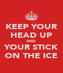 KEEP YOUR HEAD UP AND YOUR STICK ON THE ICE - Personalised Poster A4 size