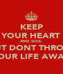 KEEP YOUR HEART AND SOUL BUT DONT THROW YOUR LIFE AWAY - Personalised Poster A4 size