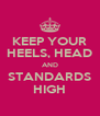 KEEP YOUR HEELS, HEAD AND STANDARDS HIGH - Personalised Poster A4 size