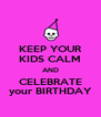 KEEP YOUR KIDS CALM AND CELEBRATE your BIRTHDAY - Personalised Poster A4 size