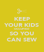 KEEP YOUR KIDS OCCUPIED SO YOU CAN SEW - Personalised Poster A4 size