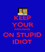 KEEP YOUR KNICKERS ON STUPID IDIOT - Personalised Poster A4 size
