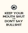KEEP YOUR MOUTH SHUT AND DON'T SAY BULLSHIT - Personalised Poster A4 size