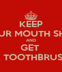 KEEP YOUR MOUTH SHUT AND GET  A TOOTHBRUSH - Personalised Poster A4 size