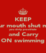 KEEP your mouth shut mia  you dirty prostitute  and Carry ON swimming - Personalised Poster A4 size