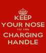 KEEP YOUR NOSE TO THE CHARGING HANDLE - Personalised Poster A4 size