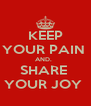 KEEP YOUR PAIN  AND.   SHARE  YOUR JOY  - Personalised Poster A4 size