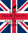 KEEP YOUR PANTS ON AND KEEP MOVING - Personalised Poster A4 size