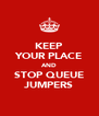 KEEP YOUR PLACE AND STOP QUEUE JUMPERS - Personalised Poster A4 size