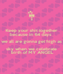 Keep your shit together because in 64 days  we all are gonna get high as sky when we celebrate  birth of MY ANGEL - Personalised Poster A4 size