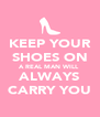 KEEP YOUR SHOES ON A REAL MAN WILL  ALWAYS CARRY YOU - Personalised Poster A4 size