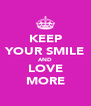KEEP YOUR SMILE AND LOVE MORE - Personalised Poster A4 size