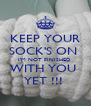 KEEP YOUR SOCK'S ON  I'M NOT FINISHED  WITH YOU  YET !!!  - Personalised Poster A4 size