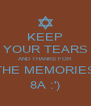 KEEP YOUR TEARS AND THANKS FOR THE MEMORIES 8A :') - Personalised Poster A4 size