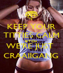 KEEP YOUR TITTIES CALM BITCH  WE'RE JUST  CRAAIIGANG - Personalised Poster A4 size