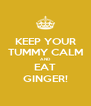 KEEP YOUR TUMMY CALM AND EAT GINGER! - Personalised Poster A4 size