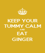 KEEP YOUR TUMMY CALM AND EAT GINGER - Personalised Poster A4 size