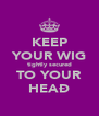 KEEP YOUR WIG tightly secured TO YOUR HEAÐ - Personalised Poster A4 size