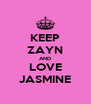 KEEP ZAYN AND LOVE JASMINE - Personalised Poster A4 size