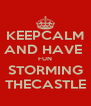 KEEPCALM AND HAVE  FUN STORMING THECASTLE - Personalised Poster A4 size