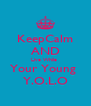 KeepCalm AND Live While  Your Young  Y.O.L.O - Personalised Poster A4 size