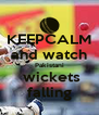 KEEPCALM and watch  Pakistani   wickets falling - Personalised Poster A4 size