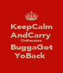 KeepCalm AndCarry OnBecause BuggaGot YoBack  - Personalised Poster A4 size