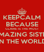 KEEPCALM BECAUSE CLAIRE IS THE MOST AMAZING SISTER IN THE WORLD - Personalised Poster A4 size