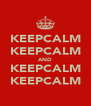 KEEPCALM KEEPCALM AND KEEPCALM KEEPCALM - Personalised Poster A4 size