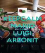 KEEPCALM MARIO AND LUIGI AREONIT - Personalised Poster A4 size