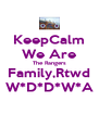 KeepCalm We Are The Rangers Family,Rtwd W*D*D*W*A - Personalised Poster A4 size