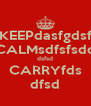 KEEPdasfgdsf CALMsdfsfsdd dsfsd CARRYfds dfsd - Personalised Poster A4 size