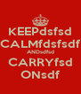 KEEPdsfsd CALMfdsfsdf ANDsdfsd CARRYfsd ONsdf - Personalised Poster A4 size