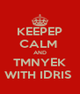 KEEPEP CALM  AND TMNYEK WITH IDRIS  - Personalised Poster A4 size