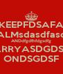 KEEPFDSAFA CALMsdasdfasdG ANDdfgdfhfdgsdfg CARRYASDGDSFG ONDSGDSF - Personalised Poster A4 size