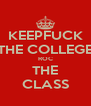 KEEPFUCK THE COLLEGE ROC THE CLASS - Personalised Poster A4 size