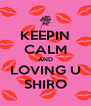 KEEPIN CALM AND LOVING U SHIRO - Personalised Poster A4 size