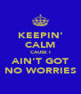 KEEPIN' CALM CAUSE I AIN'T GOT NO WORRIES - Personalised Poster A4 size
