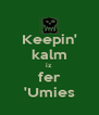 Keepin' kalm iz  fer 'Umies - Personalised Poster A4 size