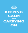 KEEPING CALM AND CARRYING ON - Personalised Poster A4 size