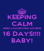 KEEPING CALM AND COUNTING DOWN 16 DAYS!!!! BABY! - Personalised Poster A4 size