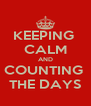 KEEPING  CALM AND COUNTING  THE DAYS - Personalised Poster A4 size
