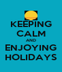 KEEPING CALM AND ENJOYING HOLIDAYS - Personalised Poster A4 size