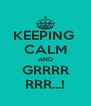 KEEPING  CALM AND GRRRR RRR...! - Personalised Poster A4 size