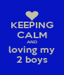 KEEPING CALM AND loving my 2 boys - Personalised Poster A4 size